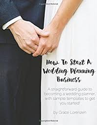 starting a wedding planning business the business of being a wedding planner how to build a lucrative