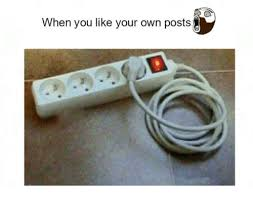 Like Your Own Post Meme - when you like your own posts meme on me me