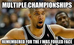 Tim Duncan Meme - multiple chionships remembered for the i was fouled face tim