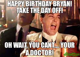 Dr Who Birthday Meme - happy birthday bryan take the day off oh wait you cant your a