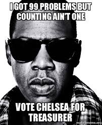 Got 99 Problems Meme - i got 99 problems but counting ain t one vote chelsea for treasurer