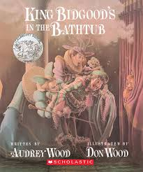 king bidgood s in the bathtub by wood scholastic