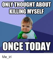 Shoot Myself Meme - 25 best memes about chronic depression chronic depression memes