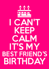 How To Make Keep Calm Memes - i can t keep calm it s my best friend s birthday memphis