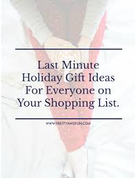 gift shopping list last minute gift ideas pretty
