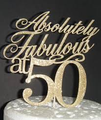 50 and fabulous cake topper absolutely fabulous cake topper