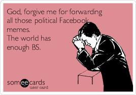 Forgive Me Meme - god forgive me for forwarding all those political facebook memes