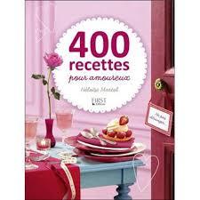 cuisiner pour amoureux 400 recettes pour amoureux 130 amours de recettes pour tendres tête