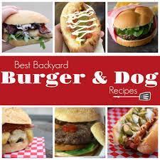 best backyard burger u0026 dog recipes around my family table