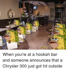 Hookah Meme - a when you re at a hookah bar and someone announces that a