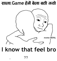 That Feel Meme - meme nepal i know that feel bro क क छ बत त प ड त
