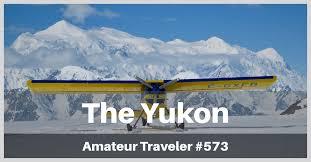 Teh Yakon travel to the yukon territory episode 573 traveler