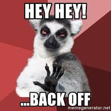 Back Off Meme - hey hey back off chill out lemur meme generator