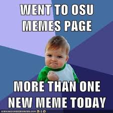 New Memes Today - went to osu memes page more than one new meme today cheezburger