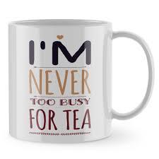 funny mug never too busy for tea tea tea cup gift coffee mug