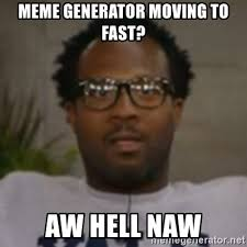 Moving Meme Generator - meme generator moving to fast aw hell naw gangsta face meme