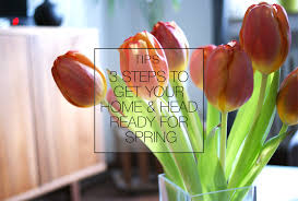 Time For Spring Cleaning by Tips Spring Cleaning 3 Steps To Get Your Home U0026 Head Ready For