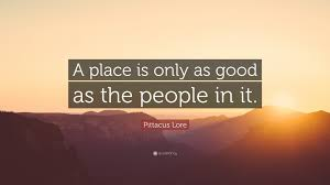 A Place Lore Pittacus Lore Quote A Place Is Only As As The In It