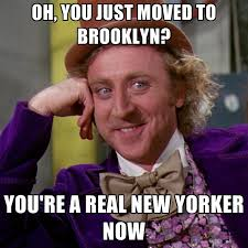 Brooklyn Meme - oh you just moved to brooklyn you re a real new yorker now