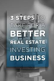 3 steps to take for a better real estate investing business