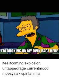 Own Meme Generator - itm choking on my own rage here meme generator net ifeelitcoming
