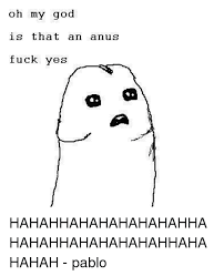 Fuck Yes Meme - oh my god is that an anus fuck yes