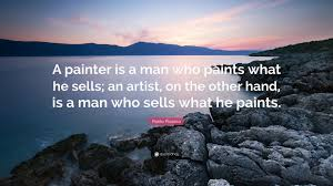 pablo picasso quote u201ca painter is a man who paints what he sells