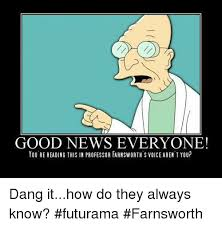 Good News Meme - good news everyone you rereading this in professor farnsworth s