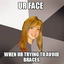 Braces Memes - meme creator ur face when ur trying to avoid braces meme