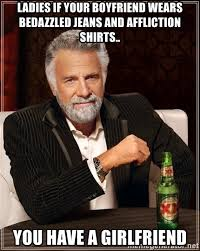 Affliction Shirt Meme - ladies if your boyfriend wears bedazzled jeans and affliction shirts