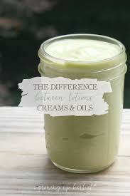 the difference between lotions creams u0026 oils growing up herbal