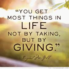 you get most things in not by taking but by giving