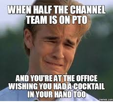 Pto Meme - when half the channel team is on pto and youtreat the office