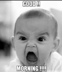 Goodmorning Meme - 17 funniest good morning memes funny images greetyhunt