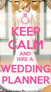i need a wedding planner engaged keep calm and hire a wedding planner or coordinator
