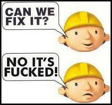 Fix It Meme - can we fix it no it s fucked bob the builder know your meme
