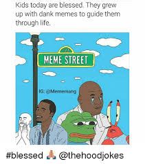 Blessed Meme - kids today are blessed they grew up with dank memes to guide them