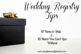 wedding regsitry wedding registry tips 10 items to skip upright and caffeinated