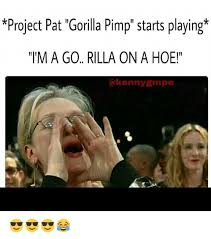 Pat Meme - project pat gorilla pimp starts playing ima go rilla on a hoe