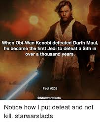 Obi Wan Kenobi Meme - when obi wan kenobi defeated darth maul he became the first jedi to