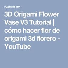 3d Origami Flower Vase Tutorial The 25 Best Como Hacer Origami 3d Ideas On Pinterest Origami