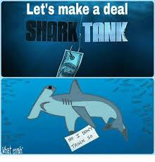Shark Tank Meme - let s make a deal shark tank what meme on sizzle