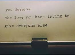 Loving Inspirational Quotes by You Deserve The Love You Keep Trying To Give Everyone Else Words