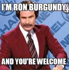 Welcome Meme - meme creator i m ron burgundy and you re welcome meme generator at