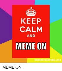 How To Make Your Own Keep Calm Meme - keep calm and meme on memecreatorappcom 4chan meme on