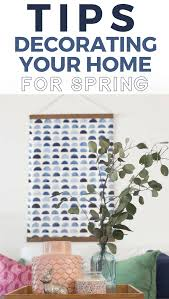 spring decorating tips how to spruce up your home for spring
