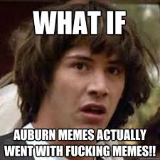 Auburn Memes - what if auburn memes actually went with fucking memes