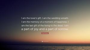 wedding quotes kahlil gibran khalil gibran quote i am the lover s gift i am the wedding