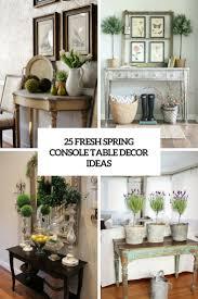 console table decor ideas 25 fresh spring console table decor ideas digsdigs