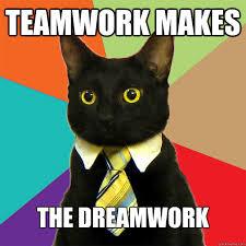 Teamwork Memes - teamwork makes the dreamwork business cat quickmeme